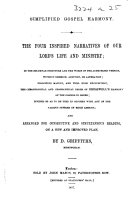 Simplified Gospel Harmony  The four inspired narratives of Our Lord s life and ministry  in the columnar structure and in the words of the Authorized version     Arranged     on a new and improved plan  By D  Griffiths