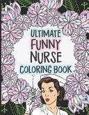 Ultimate Funny Nurse Coloring Book