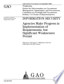 Information Security Agencies Make Progress In Implementation Of Requirements But Significant Weaknesses Persist Book PDF