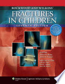 """Rockwood and Wilkins' Fractures in Children"" by James H. Beaty, Charles A. Rockwood, James R. Kasser"