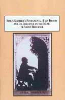 Simon Sechter S Fundamental Bass Theory And Its Influence On The Music Of Anton Bruckner Book