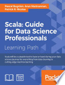 """Scala: Guide for Data Science Professionals"" by Pascal Bugnion, Arun Manivannan, Patrick R. Nicolas"