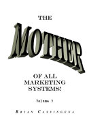The Mother of All Marketing Systems Volume 3
