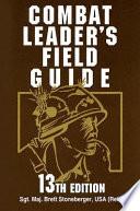 """Combat Leader's Field Guide: 13th Edition"" by Sgt. Maj. Brett Stoneberger USA (Ret.)"