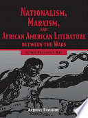 Nationalism Marxism And African American Literature Between The Wars Book PDF