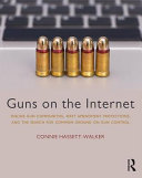 Guns on the Internet: online gun communities, First Amendment protections, and the search for common ground on gun control