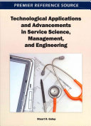 Technological Applications and Advancements in Service Science  Management  and Engineering Book