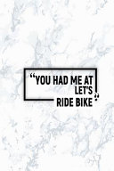 You Had Me at Let s Ride Bike