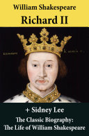 Richard II  The Unabridged Play    The Classic Biography  The Life of William Shakespeare