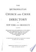 The Metropolitan Church And Choir Directory Of New York And Brooklyn Containing Names With The Addresses Of The Clergymen And Professional Musicians Associated With The Churches Of Both Cities