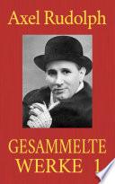 Axel Rudolph - Gesammelte Werke 1