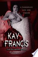 """Kay Francis: A Passionate Life and Career"" by Lynn Kear, John Rossman"