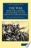 The War, from the Landing at Gallipoli to the Death of Lord Raglan