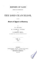 Reports of Cases Heard and Determined by the Lord Chancellor, and the Court of Appeal in Chancery