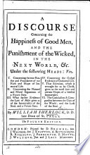 A Discourse Concerning the Happiness of Good Men  and the Punishment of the Wicked  in the Next World   c