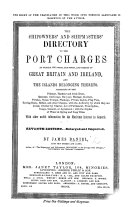 The Shipowner's and Shipmaster's Directory to the Port Charges, all the depths of water ... at the various places for loading and discharging vessels in Great Britain and Ireland, together with similar information respecting many of the principal foreign ports, etc