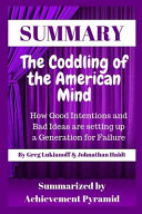 Summary the Coddling of the American Mind How Good Intentions and Bad Ideas Are Setting Up a Generation for Failure by Greg Lukianoff   Johnathan Haidt