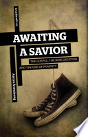 Awaiting a Savior  The Gospel  the New Creation and the End of Poverty