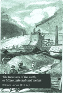 Pdf The treasures of the earth; or, Mines, minerals, and metals