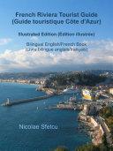 French Riviera Tourist Guide  Guide touristique C  te d Azur    Illustrated Edition    dition illustr  e