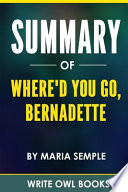 Summary Of Where'd You Go, Bernadette By Maria Semple