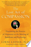 """The Lost Art of Compassion: Discovering the Practice of Happiness in the Meeting of Buddhism and Psychology"" by Lorne Ladner"