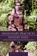 Missionary Practices and Spanish Steel: The Evolution of Apostolic ...