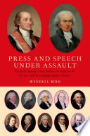 Press and Speech Under Assault  : The Early Supreme Court Justices, the Sedition Act of 1798, and the Campaign against Dissent
