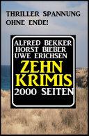 Thriller Spannung ohne Ende! Zehn Krimis - 2000 Seiten