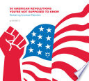 50 American Revolutions You re Not Supposed to Know
