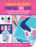 The Grown Up s Guide to Paint Pouring with Kids Book