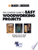 Black & Decker The Complete Guide to Easy Woodworking Projects