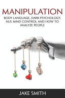 Manipulation Body Language Dark Psychology Nlp Mind Control And How To Analyze People