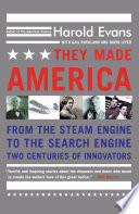 They Made America  : From the Steam Engine to the Search Engine: Two Centuries of Innovators