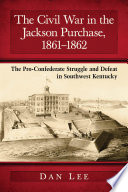 The Civil War in the Jackson Purchase  1861      1862 Book PDF