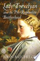 Lady Trevelyan and the Pre Raphaelite Brotherhood