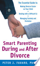 Smart Parenting During and After Divorce  The Essential Guide to Making Divorce Easier on Your Child