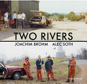Two rivers - Joachim Brohm, Alec Soth