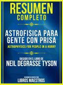 Resumen Completo: Astrofísica Para Gente Con Prisa (Astrophysics For People In A Hurry) ebook