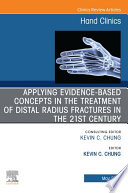 Applying evidence based concepts in the treatment of distal radius fractures in the 21st century   An Issue of Hand Clinics  E Book