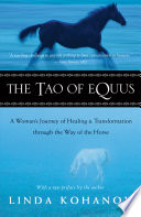 """""""The Tao of Equus: A Woman's Journey of Healing and Transformation through the Way of the Horse"""" by Linda Kohanov"""