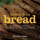 Bread-Free Bread: Amazingly Healthy Gluten-Free, Grain-Free Breads, Muffins, Cookies & More