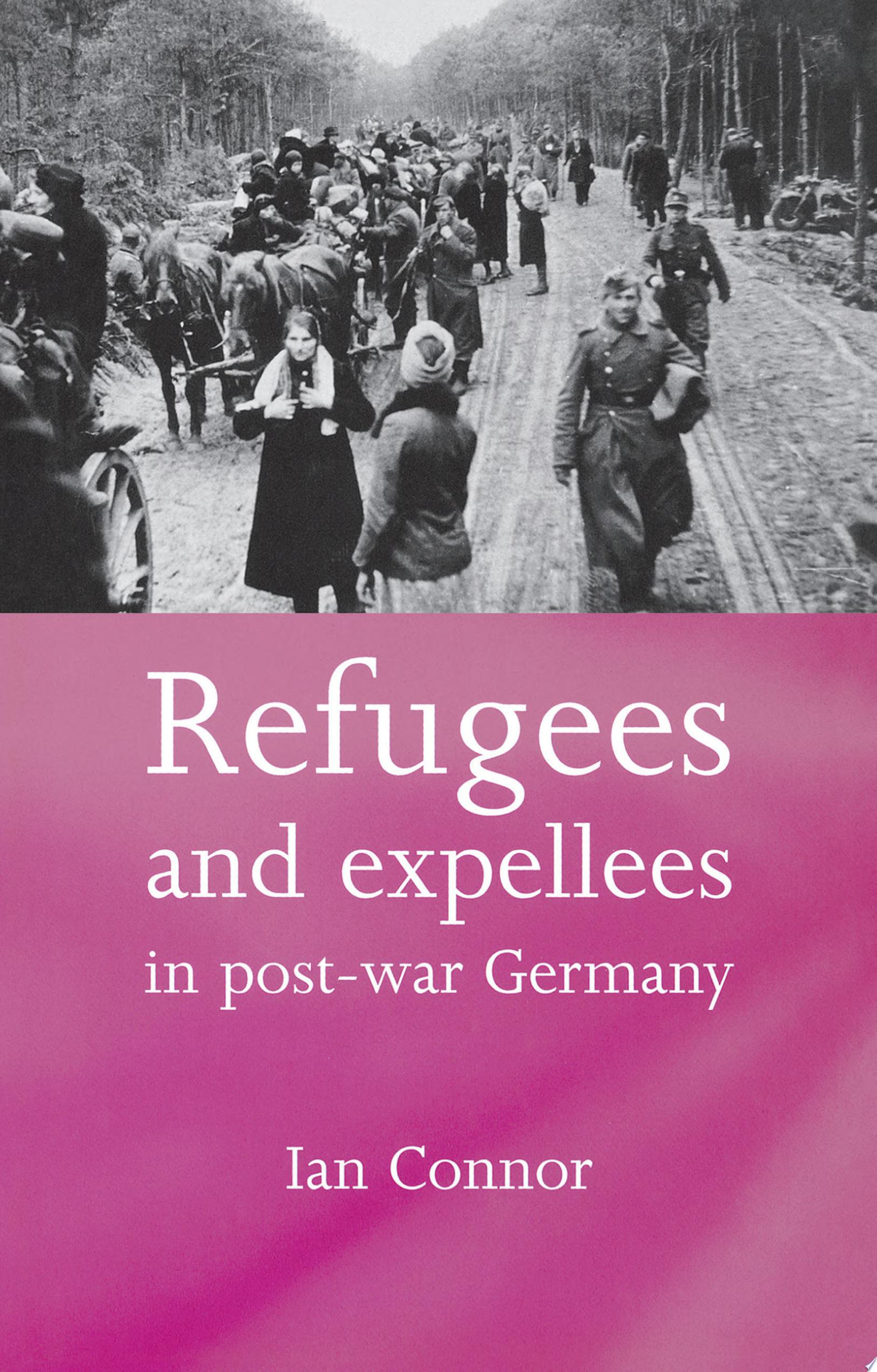 Refugees and Expellees in Post War Germany