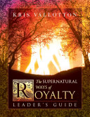 The Supernatural Ways of Royalty Leader s Guide