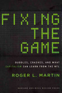 Fixing the game : bubbles, crashes, and what capitalism can learn from the NFL