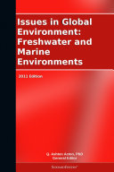 Issues in Global Environment: Freshwater and Marine Environments: 2011 Edition ebook