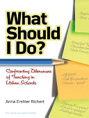 What Should I Do  Confronting Dilemmas of Teaching in Urban Schools