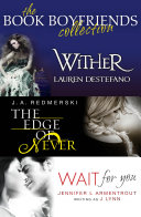 The Book Boyfriends Collection: Wither, Wait For You, The Edge of Never