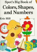 Spot s Big Book of Colors  Shapes  and Numbers