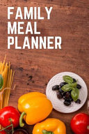 Family Meal Planner  a Planning Book for Families and Couples in a Hurry